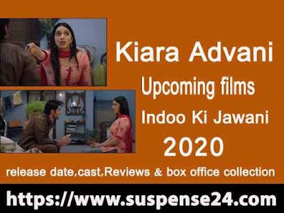Kiara Advani Upcoming films Indoo Ki Jawani release date,cast,Reviews & box office collection