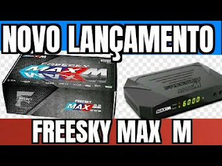 FREESKY MAX M NOVA ATUALIZAÇÃO V115 - 13/07