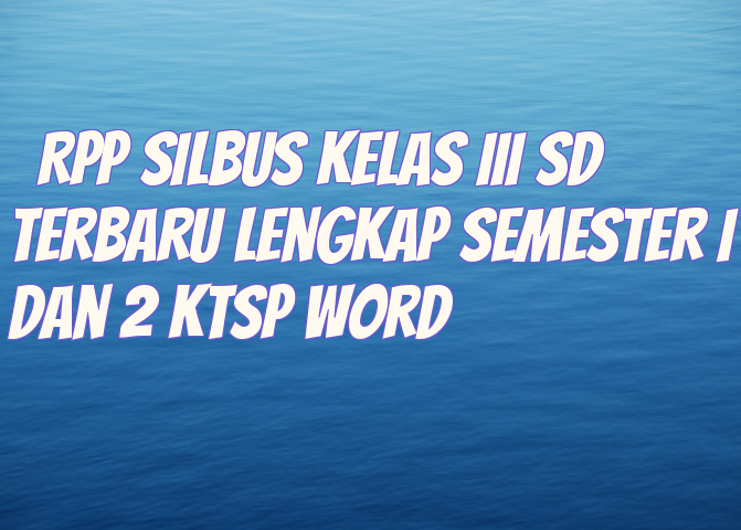 RPP Silbus Kelas III SD Terbaru Lengkap Semester I Dan 2 KTSP Word
