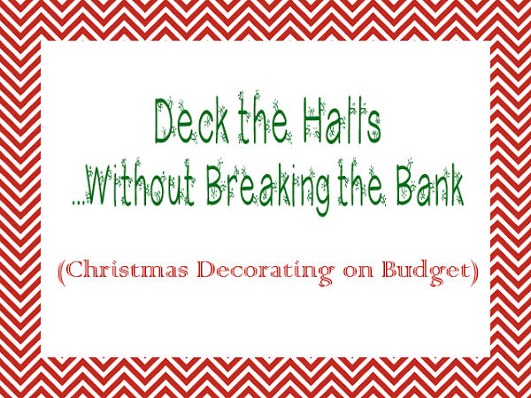 Deck the Halls...Without Breaking the Bank {Holiday Decor on a Budget}