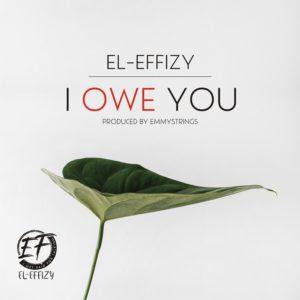 DOWNLOAD MP3: EL-EFFIZY – I OWE YOU ~ @Eleffizy1