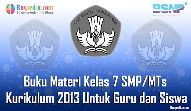 Pada kesempatan yang senang ini admin ingin membuatkan Buku Materi Kelas  Komplit - Buku Materi BSE Kelas 7 SMP/MTs Kurikulum 2013 Untuk Guru dan Siswa Terbaru