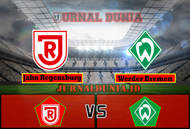 Prediksi Jahn Regensburg Vs Werder Bremen , Rabu 07 April 2021 Pukul 23.30 WIB