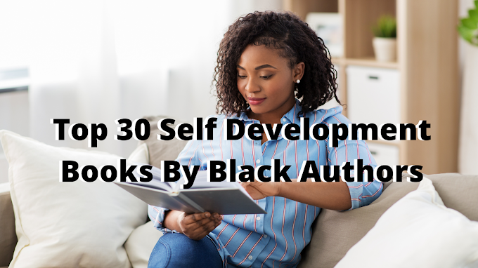 30 Self Development Books By Black Authors You NEED To Read To Change Your Life NOW