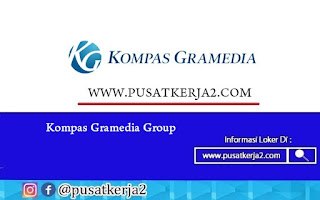 Loker Jakarta SMA SMK Kompas Gramedia Group Of Manufacture Desember 2020