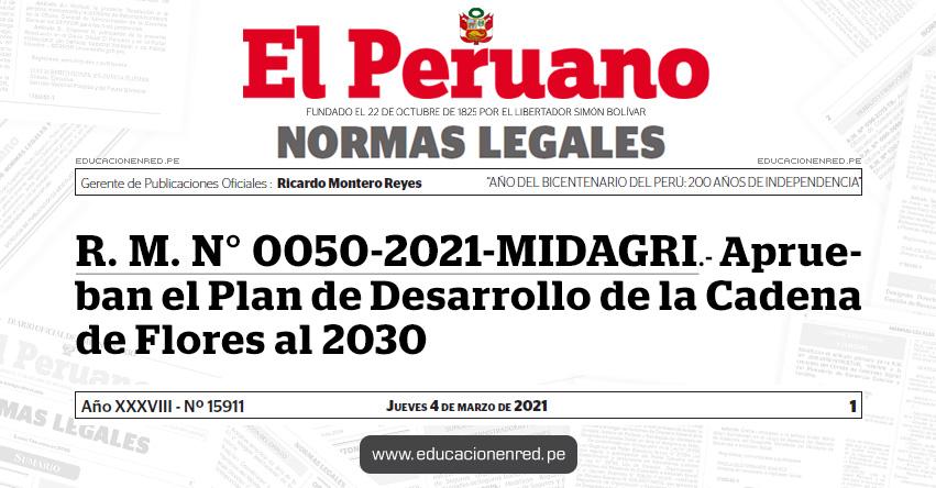 R. M. N° 0050-2021-MIDAGRI.- Aprueban el Plan de Desarrollo de la Cadena de Flores al 2030