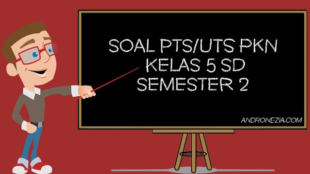 Soal PTS/UTS PKn Kelas 5 SD/MI Semester 2 Tahun 2021