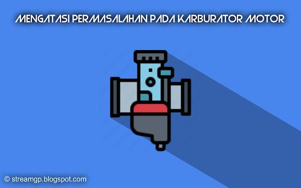 Mengatasi permasalahan pada karburator motor Mengatasi Permasalahan Pada Karburator Motor