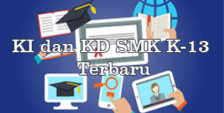 KI dan KD SMK Kelas 10, 11, 12  Kurikulum 2013