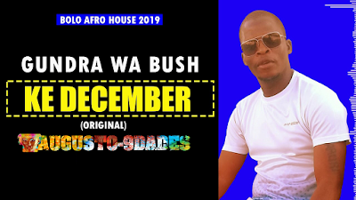 Gundra Wa Bush – December ( 2019 ) [DOWNLOAD]