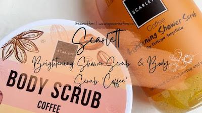 [REVIEW] Scarlett Shower Scrub & Body Scrub Varian 'Coffee'
