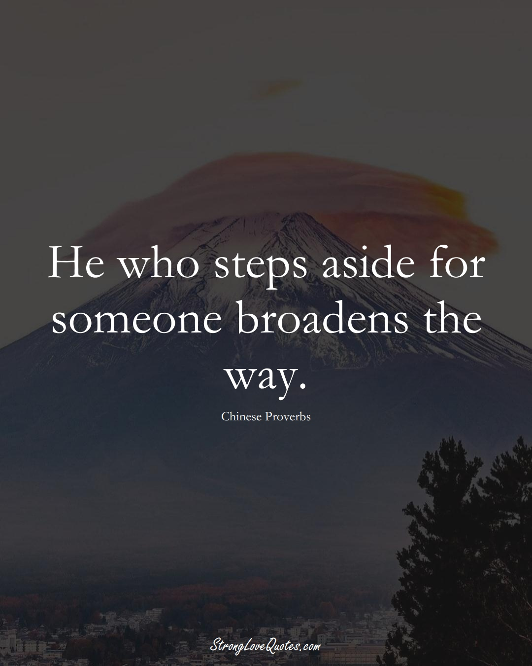 He who steps aside for someone broadens the way. (Chinese Sayings);  #AsianSayings