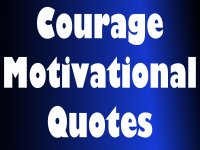 Courage- Motivational quotes