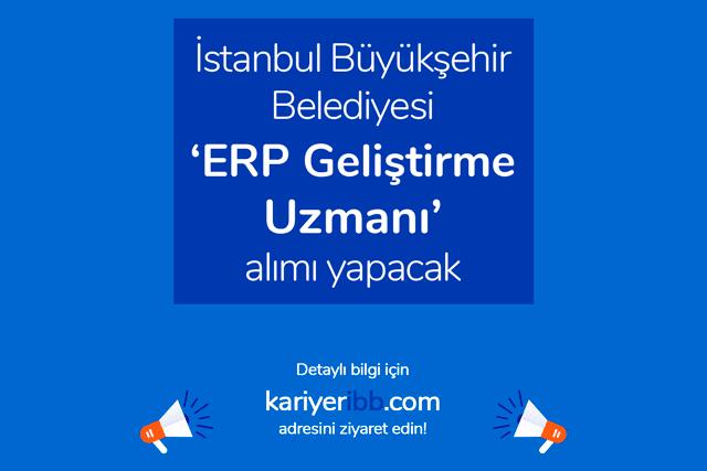 İBB kariyer sayfasında ERP uzmanı iş ilanı yayınlandı. ERP geliştirme uzmanı ilanına kimler başvurabilir? Detaylar kariyeribb.com'da!