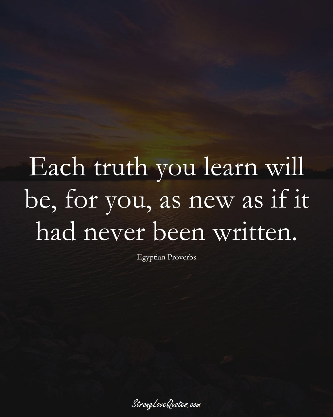 Each truth you learn will be, for you, as new as if it had never been written. (Egyptian Sayings);  #MiddleEasternSayings