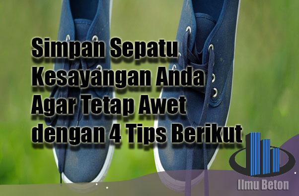 Simpan Sepatu Kesayangan Anda Agar Tetap Awet dengan 4 Tips Berikut