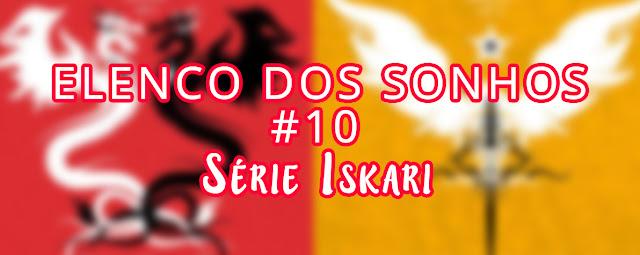 Elenco dos Sonhos #10 - Série Iskari