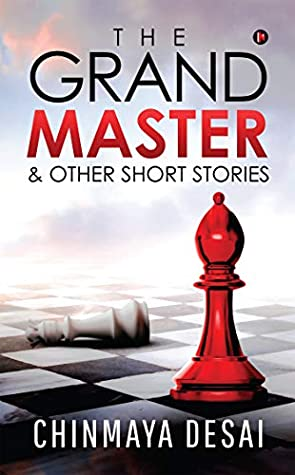 Book: The Grandmaster & Other Short Stories by Chinmaya Desai
