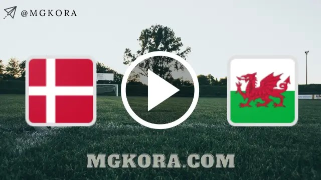 بث مباشر   مشاهدة مباراة ويلز والدانمارك 26-06-2021 بث مباشر اليوم في اليورو