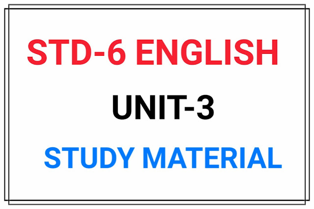 STD 6 ENGLISH UNIT-3 MATERIAL FOR TEXTBOOK Unit-3 (In Future...)