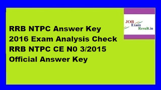RRB NTPC Answer Key 2016 Exam Analysis Check RRB NTPC CE N0 3/2015 Official Answer Key
