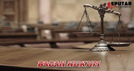 Pengertian Dan Teori Badan Hukum
