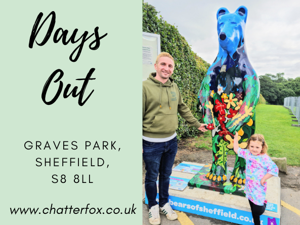 Image of a young girl and her father stood at the side of a large blue bear statue that is decorated with painted flowers and is part of the charity Sheffield bear hunt. Alongside the image is a title that reads 'Days Out, Graves Park, Sheffield, S8 8LL, www.chatterfox.co.uk'