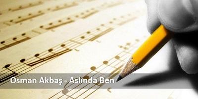 Osman Akbaş Aslında Ben Şarkı Sözleri