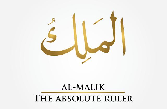 Pengertian dan Penjelasan Al - Malik (Maha Merajai)