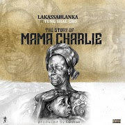 Music: Lakassablanka - Mama Charlie Ft. Yung Shal Gro