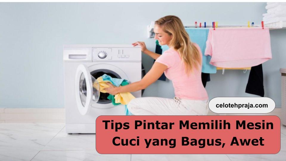 5 Tips Pintar Memilih Mesin Cuci yang Bagus, Awet, dan Hemat Listrik