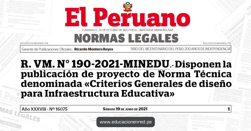 R. VM. N° 190-2021-MINEDU.- Disponen la publicación de proyecto de Norma Técnica denominada «Criterios Generales de diseño para Infraestructura Educativa»