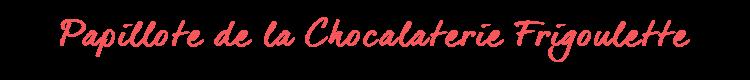 Titre-Papillote-Chocolaterie-Frigoulette