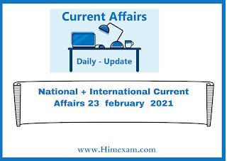 National + International Current Affairs 23  february  2021