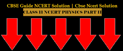 CBSE NCERT Solution for Class 11 Physics Part 2 | Class 11 CBSE Physics Part II Guide | Solutions of 11th NCERT Physics Part 2 - image