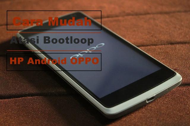 Cara mengatasi Oppo Bootloop Tanpa Flash [Hanya tampil logo]