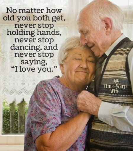 I Love You Quotes: No Matter How Old You Both Get, Never Stop Holding Hands