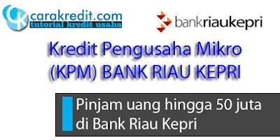 Pinjam uang hingga 50 juta di Bank Riau Kepri