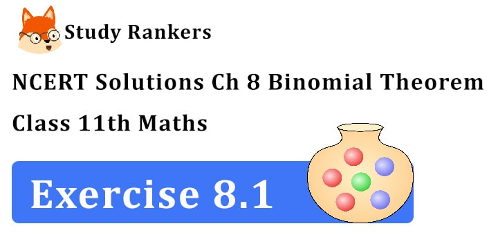 NCERT Solutions for Class 11 Maths Chapter 8 Binomial Theorem Exercise 8.1