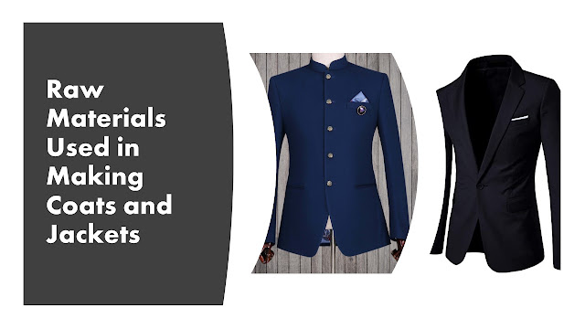 Raw materials used for making coats and jackets
