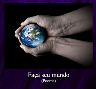 Faça seu mundo (Poema)