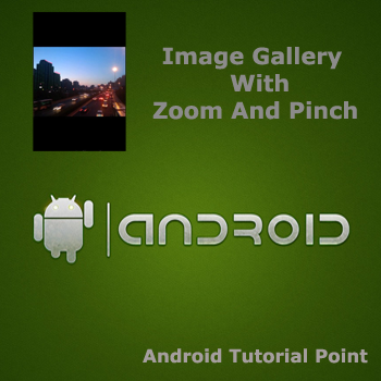 Android Tutorial Point: Image Gallery with Zoom and Pinch