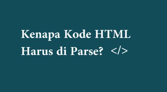 Kenapa Kode HTML Harus Diparse?