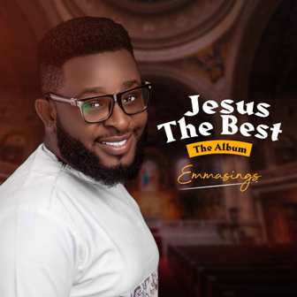 New Album: Emmasings - ''Jesus The Best'' || @emmasings14