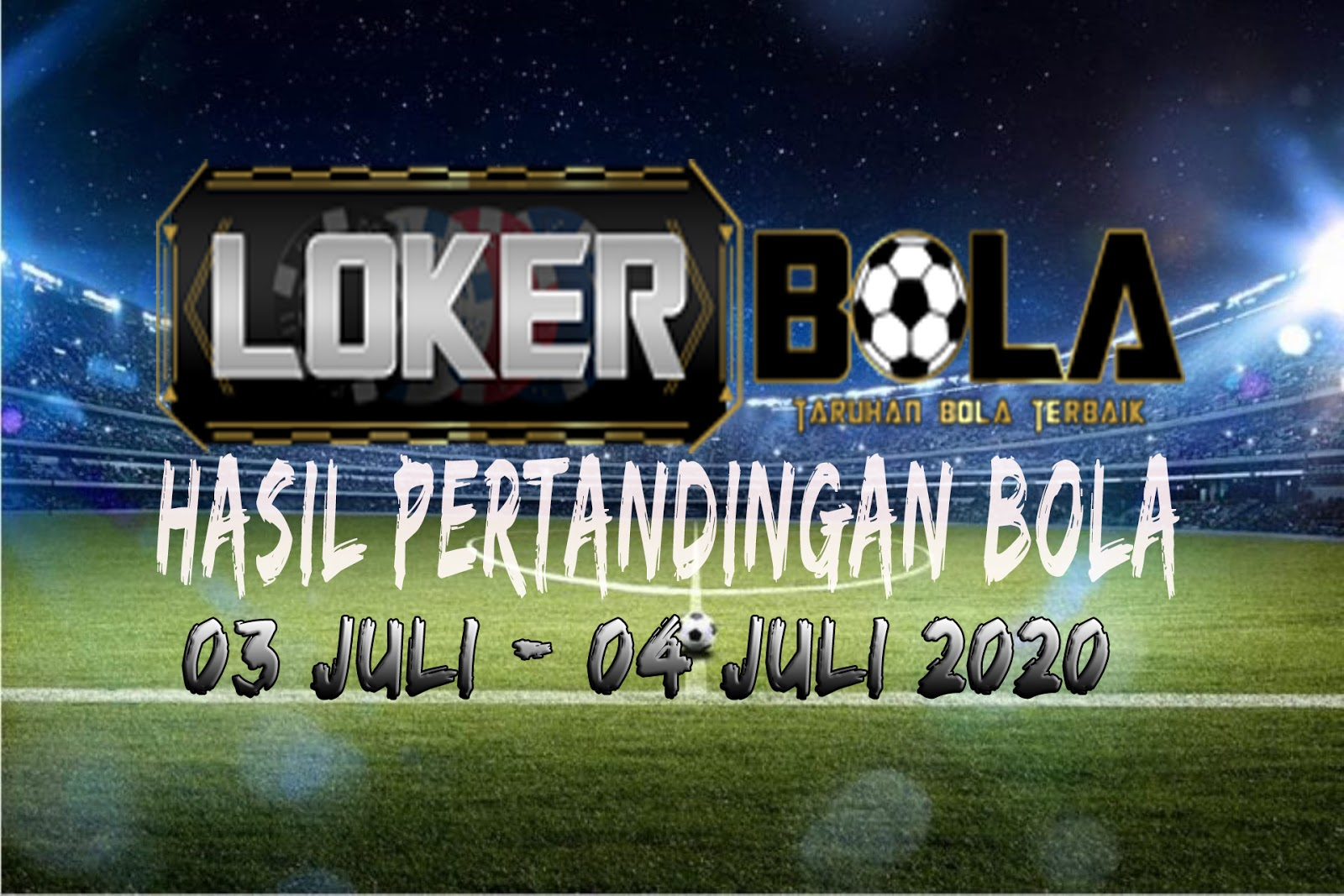HASIL PERTANDINGAN BOLA 03-04 JULI 2020