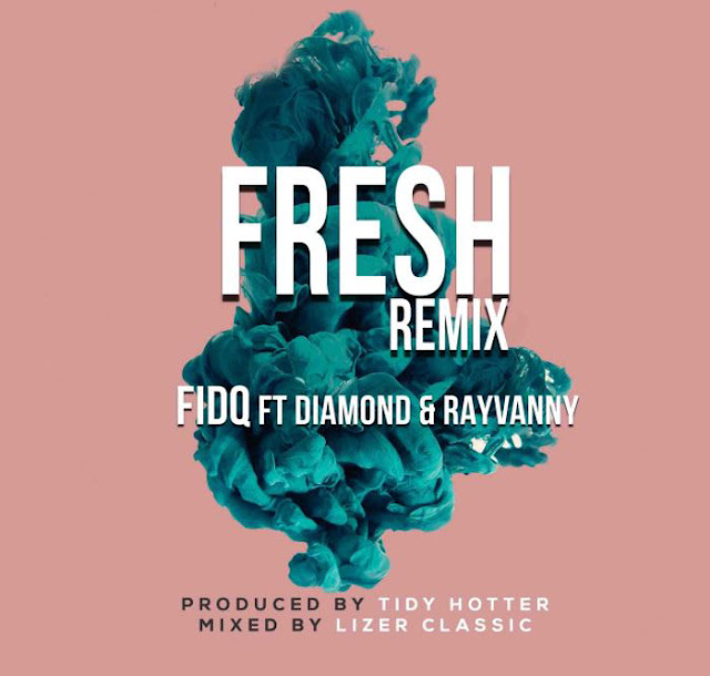 Fid Q Ft. Diamond Platnumz & Rayvanny - Fresh Remix