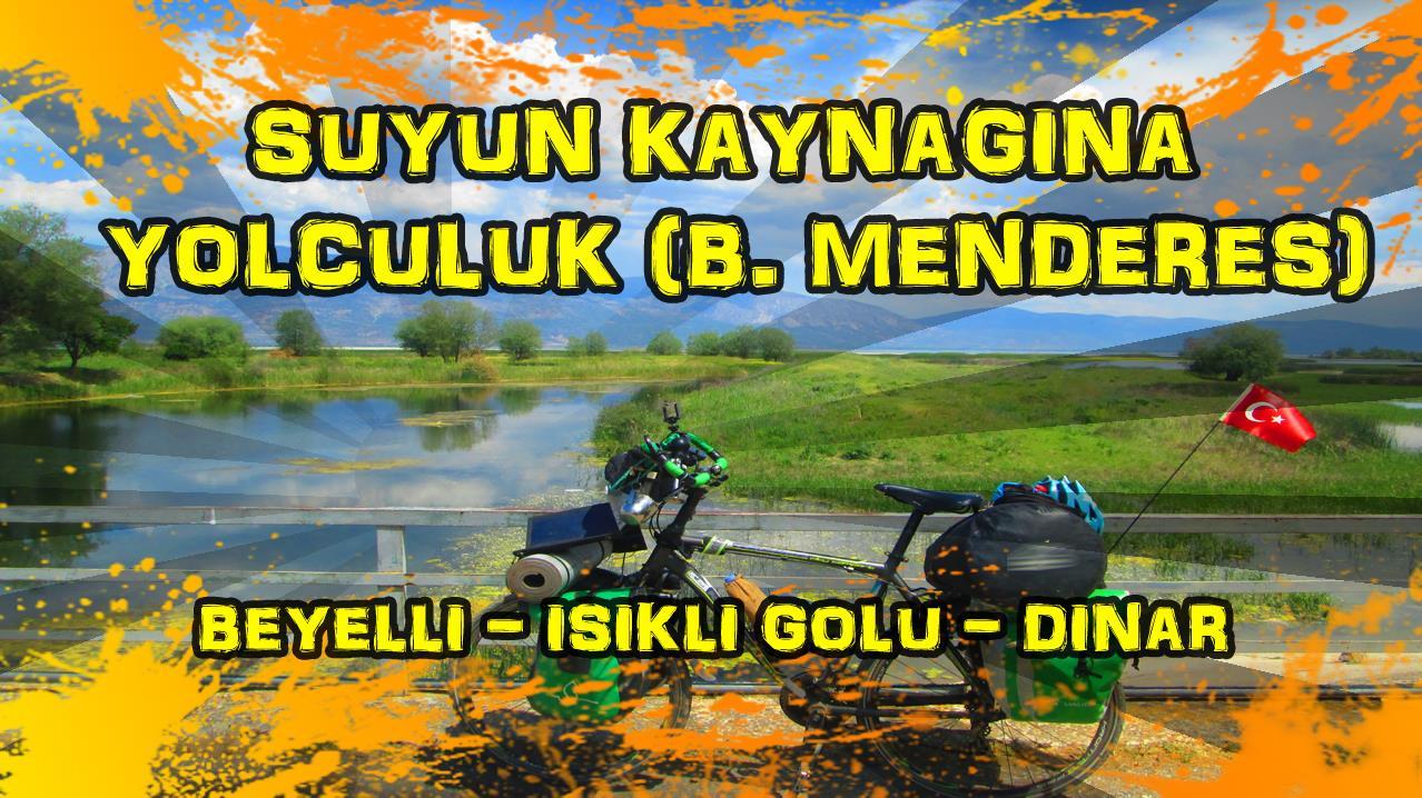 2018/05/01 Suyun kaynağına yolculuk - Beyelli - Işıklı Gölü - Dinar