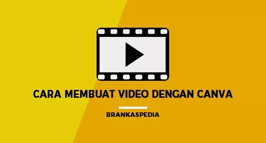 Cara Membuat Video Dengan Canva Brankaspedia Blog Ulasan Teknologi