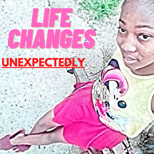 LIFE  CHANGES  UNEXPECTEDLY: Chapter 1 to 3
