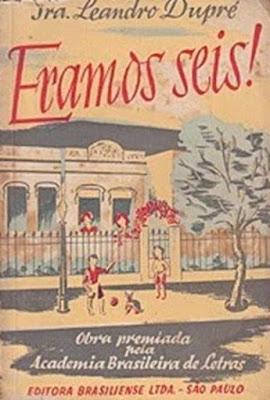 Eramos seis!. Sra. Leandro Dupré. Editora Brasiliense (São Paulo-SP). 1953 (8ª edição). Capa de Dorca. Prefácio de Monteiro Lobato.